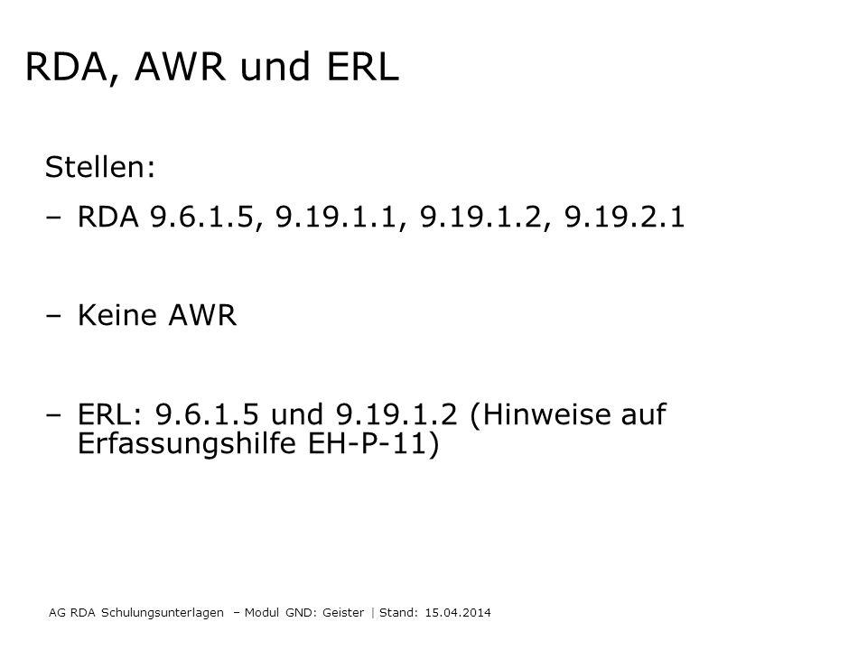 RDA, AWR und ERL Stellen: –RDA 9.6.1.5, 9.19.1.1, 9.19.1.2, 9.19.2.1 –Keine AWR –ERL: 9.6.1.5 und 9.19.1.2 (Hinweise auf Erfassungshilfe EH-P-11) AG R