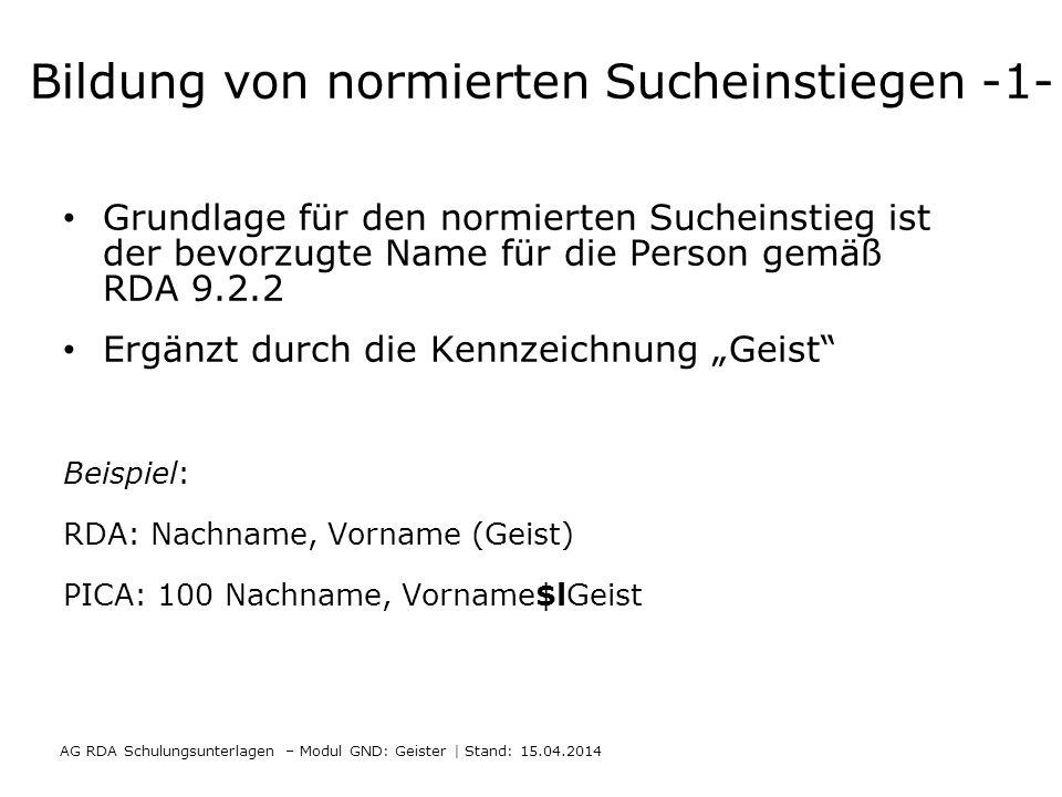 Bildung von normierten Sucheinstiegen -1- Grundlage für den normierten Sucheinstieg ist der bevorzugte Name für die Person gemäß RDA 9.2.2 Ergänzt dur