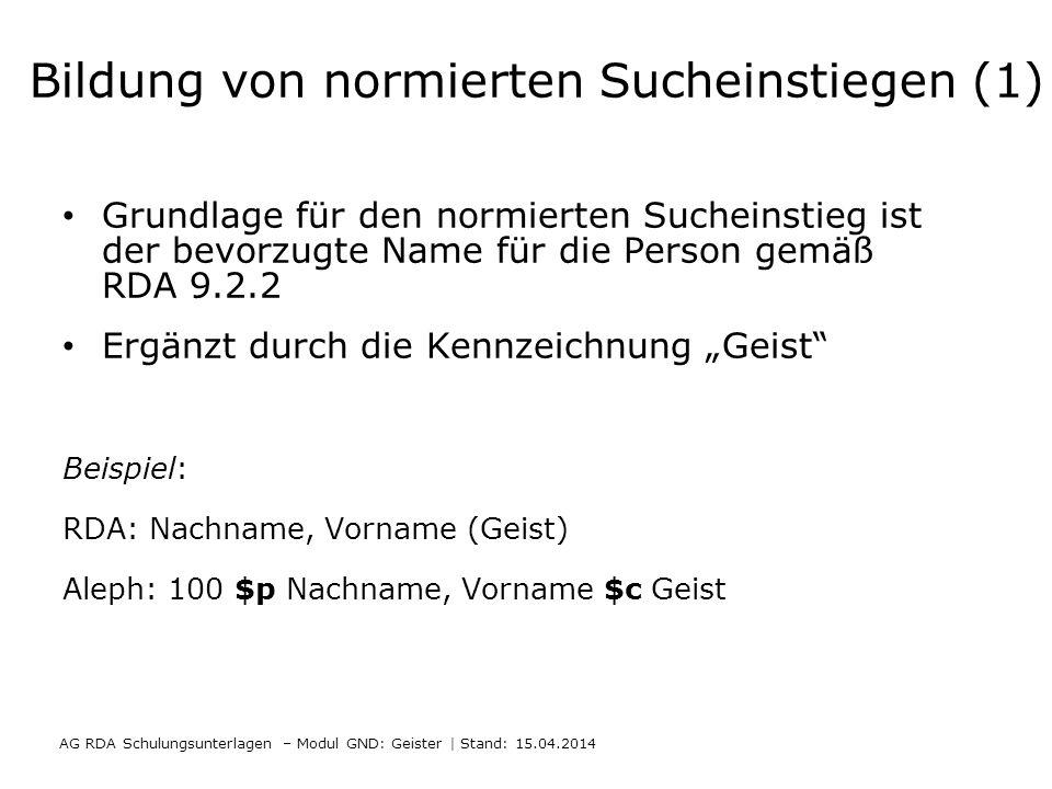 Bildung von normierten Sucheinstiegen (1) Grundlage für den normierten Sucheinstieg ist der bevorzugte Name für die Person gemäß RDA 9.2.2 Ergänzt dur