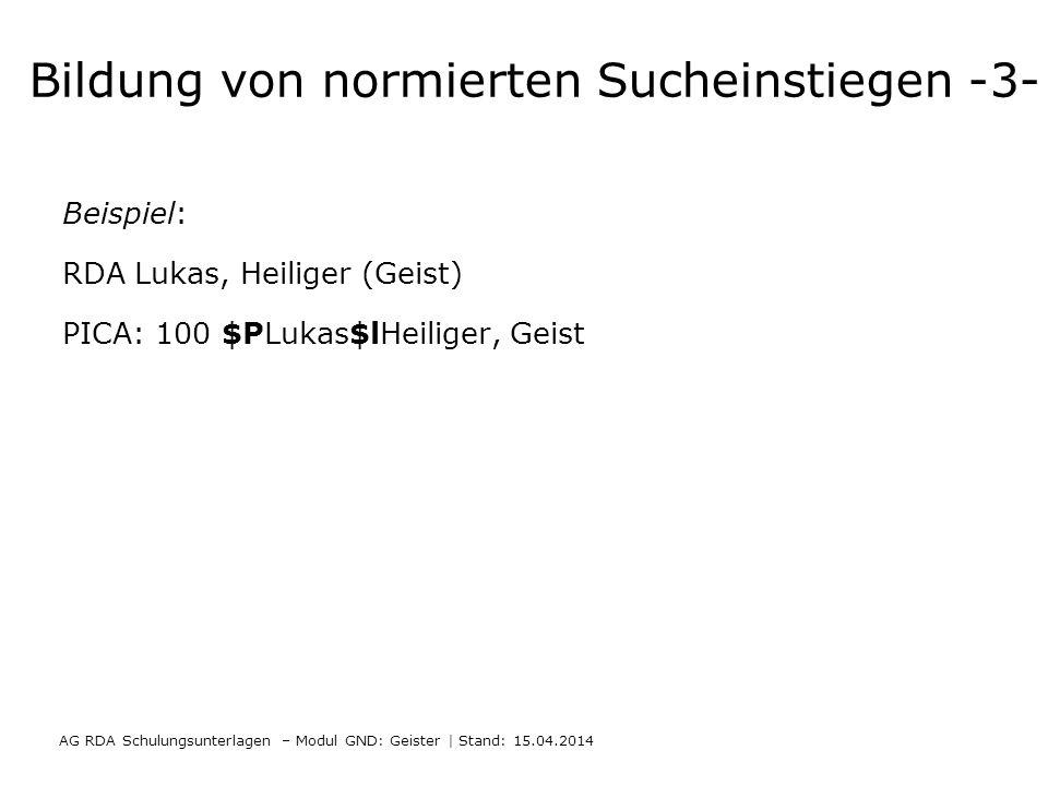 Bildung von normierten Sucheinstiegen -3- Beispiel: RDA Lukas, Heiliger (Geist) PICA: 100 $PLukas$lHeiliger, Geist AG RDA Schulungsunterlagen – Modul