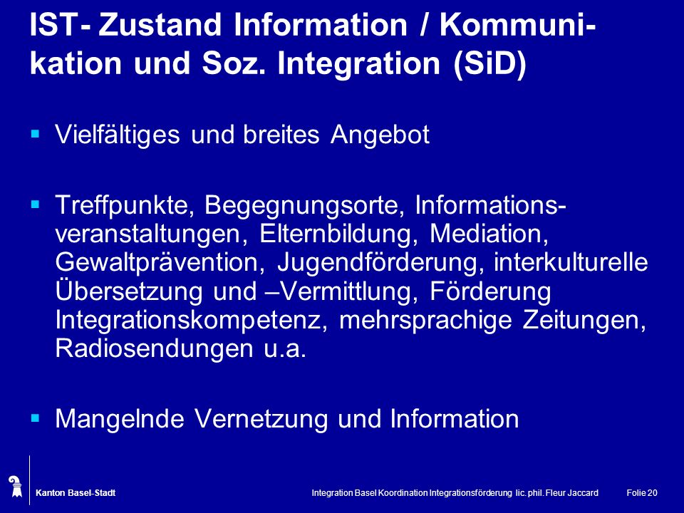 Kanton Basel-Stadt Integration Basel Koordination Integrationsförderung lic. phil. Fleur JaccardFolie 20 IST- Zustand Information / Kommuni- kation un