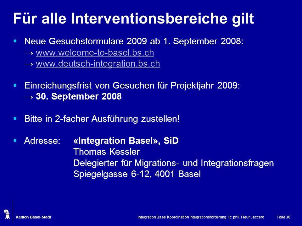 Kanton Basel-Stadt Integration Basel Koordination Integrationsförderung lic. phil. Fleur JaccardFolie 30 Für alle Interventionsbereiche gilt Neue Gesu