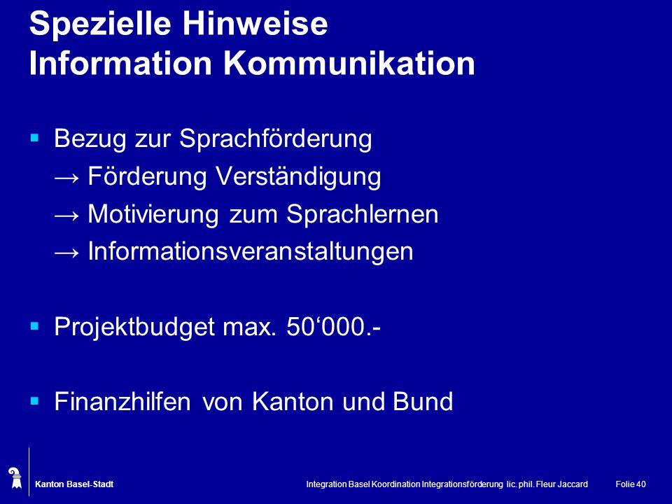 Kanton Basel-Stadt Integration Basel Koordination Integrationsförderung lic. phil. Fleur JaccardFolie 40 Spezielle Hinweise Information Kommunikation