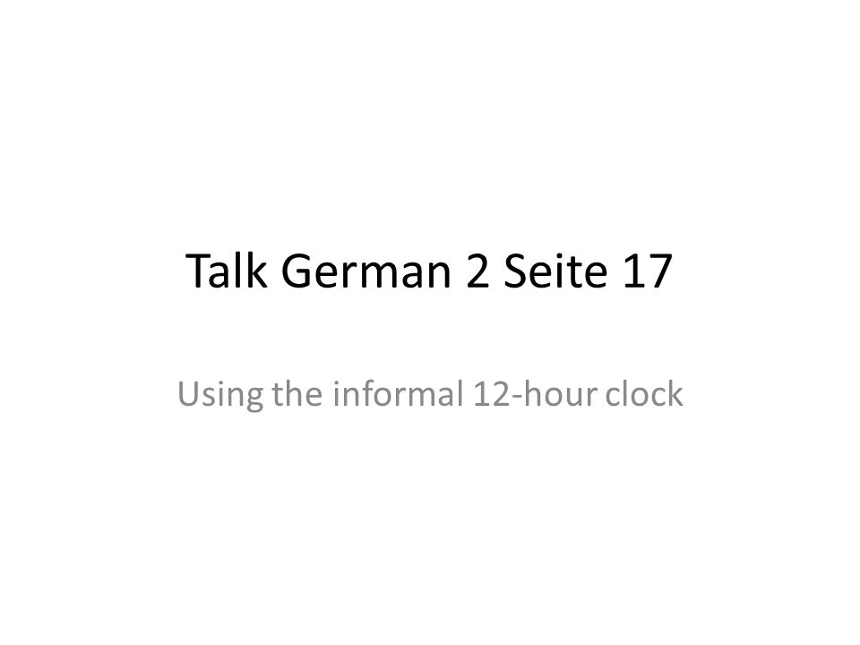 Talk German 2 Seite 17 Using the informal 12-hour clock