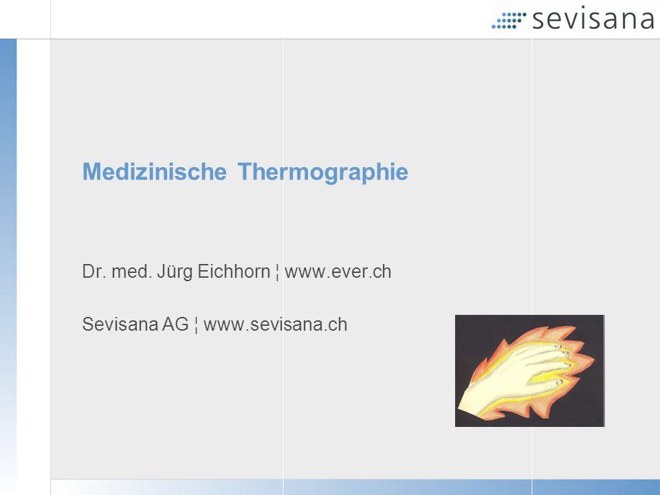 Medizinische Thermographie Dr. med. Jürg Eichhorn ¦ www.ever.ch Sevisana AG ¦ www.sevisana.ch