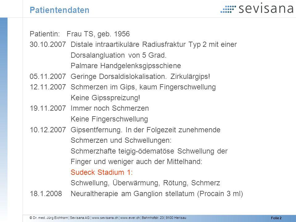 © Dr. med. Jürg Eichhorn ¦ Sevisana AG ¦ www.sevisana.ch ¦ www.ever.ch ¦ Bahnhofstr. 23 ¦ 9100 Herisau Folie 2 Patientendaten Patientin: Frau TS, geb.