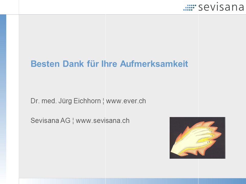 Besten Dank für Ihre Aufmerksamkeit Dr. med. Jürg Eichhorn ¦ www.ever.ch Sevisana AG ¦ www.sevisana.ch