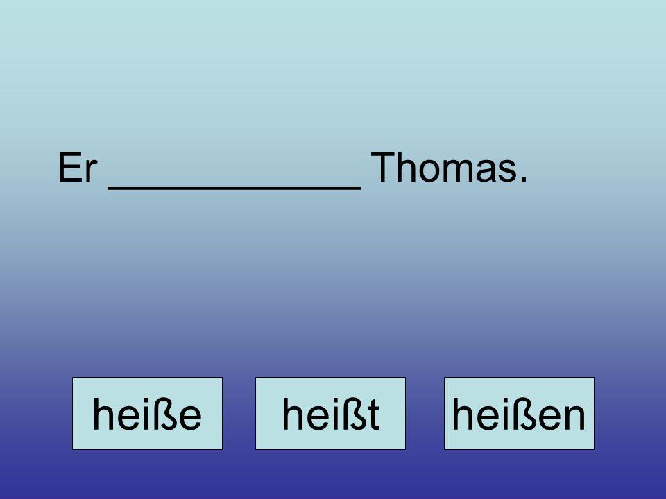 Er ___________ Thomas. heißeheißtheißen
