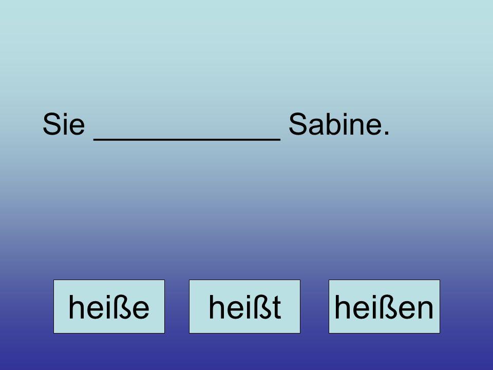 Sie ___________ Sabine. heißeheißtheißen