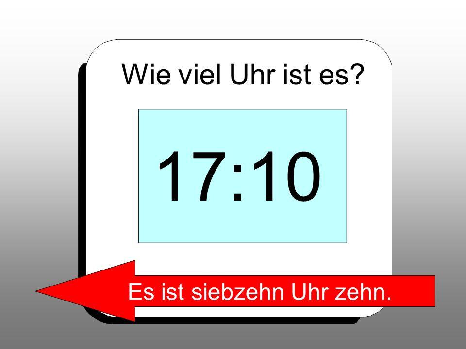 Wie viel Uhr ist es? 17:10 Es ist siebzehn Uhr zehn.