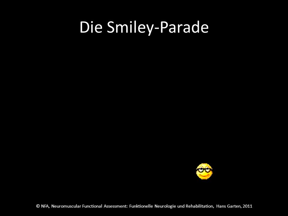 © NFA, Neuromuscular Functional Assessment: Funktionelle Neurologie und Rehabilitation, Hans Garten, 2011 Die Smiley-Parade Dann schau auf den Smiley und sofort zurück zum roten Punkt