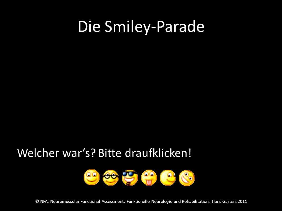 © NFA, Neuromuscular Functional Assessment: Funktionelle Neurologie und Rehabilitation, Hans Garten, 2011 Die Smiley-Parade Welcher wars?