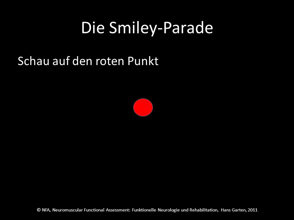 © NFA, Neuromuscular Functional Assessment: Funktionelle Neurologie und Rehabilitation, Hans Garten, 2011 Die Smiley-Parade Der war richtig