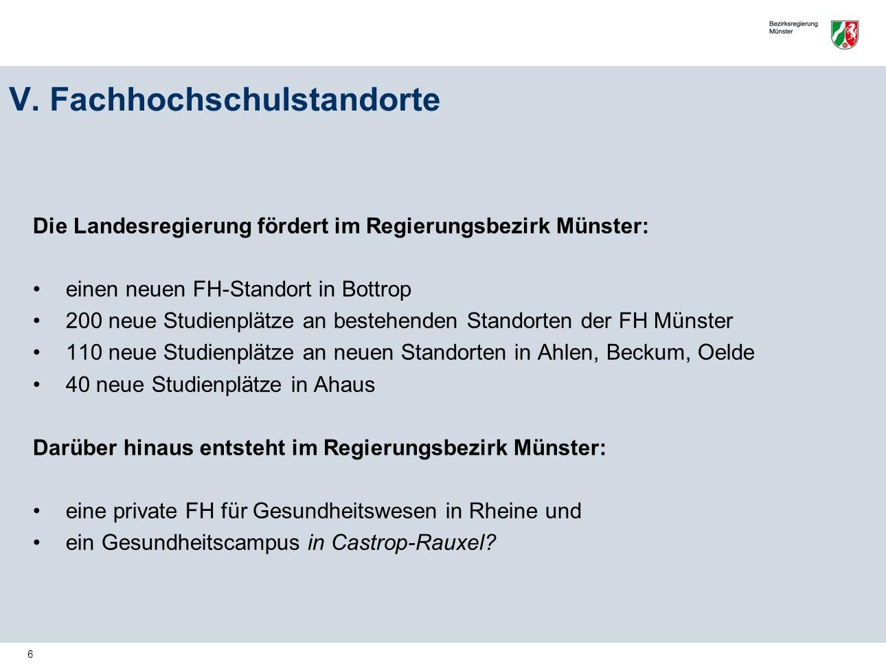 6 V. Fachhochschulstandorte Die Landesregierung fördert im Regierungsbezirk Münster: einen neuen FH-Standort in Bottrop 200 neue Studienplätze an best