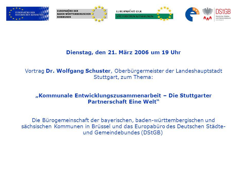 Dienstag, den 21. März 2006 um 19 Uhr Vortrag Dr. Wolfgang Schuster, Oberbürgermeister der Landeshauptstadt Stuttgart, zum Thema: Kommunale Entwicklun
