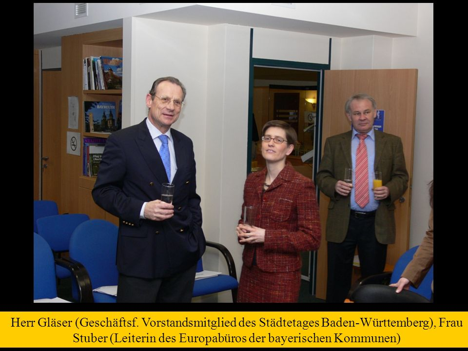Herr Gläser (Geschäftsf. Vorstandsmitglied des Städtetages Baden-Württemberg), Frau Stuber (Leiterin des Europabüros der bayerischen Kommunen)