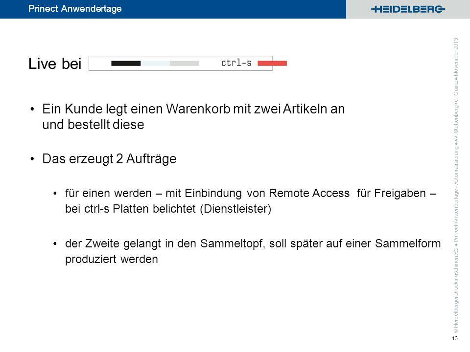 © Heidelberger Druckmaschinen AG Prinect Anwendertage Live bei Ein Kunde legt einen Warenkorb mit zwei Artikeln an und bestellt diese Das erzeugt 2 Au