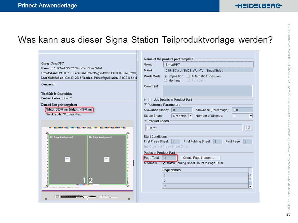 © Heidelberger Druckmaschinen AG Prinect Anwendertage Was kann aus dieser Signa Station Teilproduktvorlage werden? Prinect Anwendertage - Automatisier