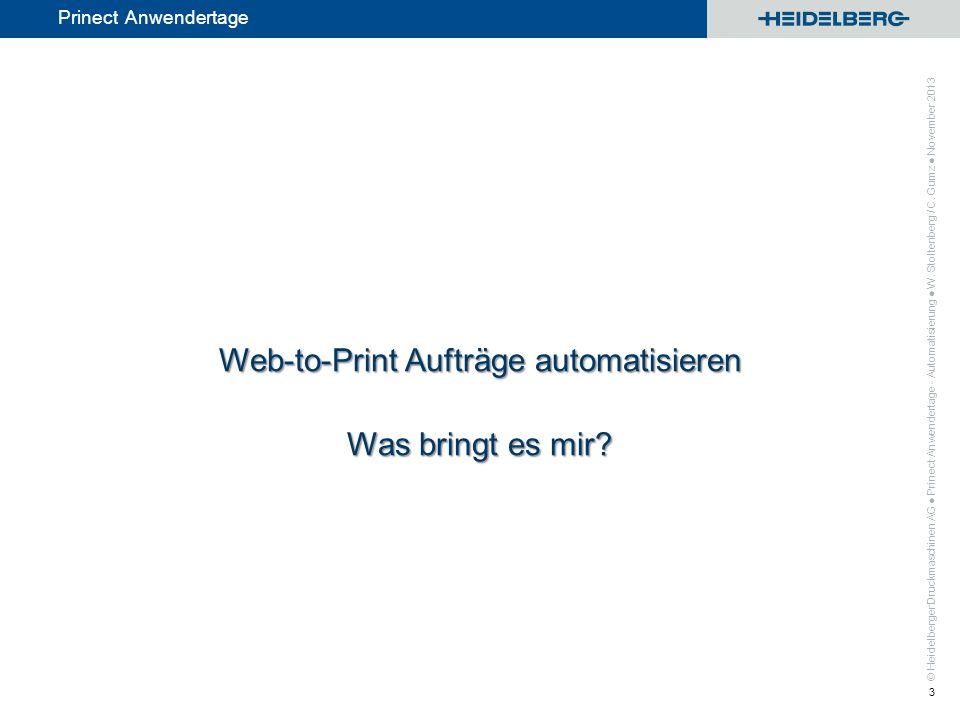 © Heidelberger Druckmaschinen AG Prinect Anwendertage Web-to-Print Geschäft Ein erfolgreicher Web-to-Print Shop bedeutet VIELE verschiedene Standardaufträge und benötigt Prozessautomatisierung und meist auch Sammelform-Produktion (Ganging) Prinect Anwendertage - Automatisierung W.