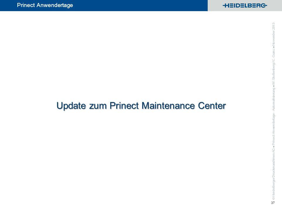 © Heidelberger Druckmaschinen AG Prinect Anwendertage Update zum Prinect Maintenance Center Prinect Anwendertage - Automatisierung W. Stoltenberg / C.