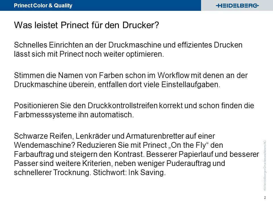 Prinect Color & Quality © Heidelberger Druckmaschinen AG Was leistet Prinect für den Drucker? Schnelles Einrichten an der Druckmaschine und effiziente