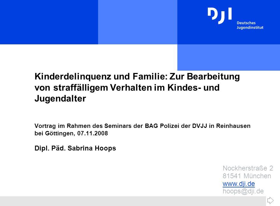 Nockherstraße 2 81541 München www.dji.de hoops@dji.de Kinderdelinquenz und Familie: Zur Bearbeitung von straffälligem Verhalten im Kindes- und Jugendalter Vortrag im Rahmen des Seminars der BAG Polizei der DVJJ in Reinhausen bei Göttingen, 07.11.2008 Dipl.