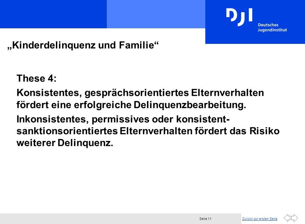Zurück zur ersten SeiteSeite 11 Kinderdelinquenz und Familie These 4: Konsistentes, gesprächsorientiertes Elternverhalten fördert eine erfolgreiche Delinquenzbearbeitung.
