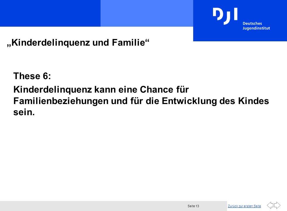 Zurück zur ersten SeiteSeite 13 Kinderdelinquenz und Familie These 6: Kinderdelinquenz kann eine Chance für Familienbeziehungen und für die Entwicklung des Kindes sein.