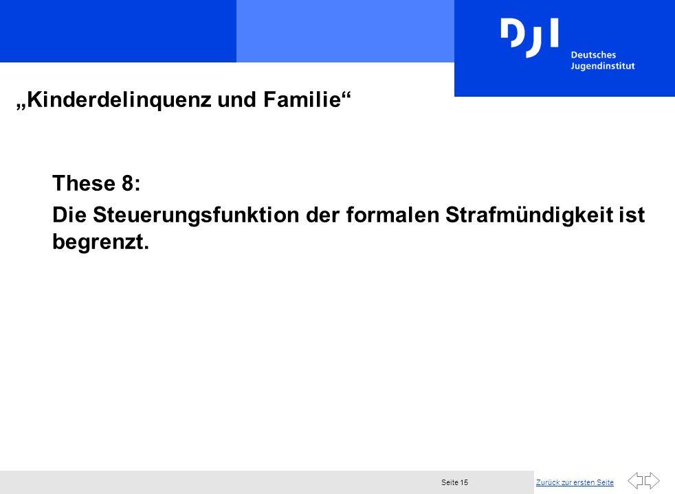 Zurück zur ersten SeiteSeite 15 Kinderdelinquenz und Familie These 8: Die Steuerungsfunktion der formalen Strafmündigkeit ist begrenzt.