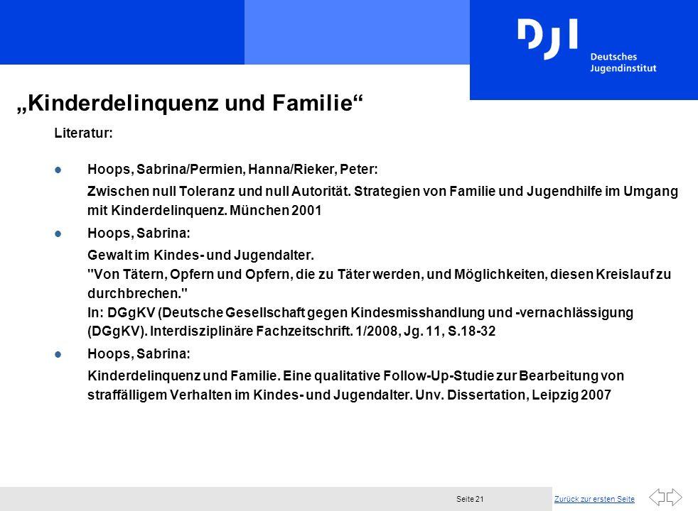 Zurück zur ersten SeiteSeite 21 Kinderdelinquenz und Familie Literatur: l Hoops, Sabrina/Permien, Hanna/Rieker, Peter: Zwischen null Toleranz und null