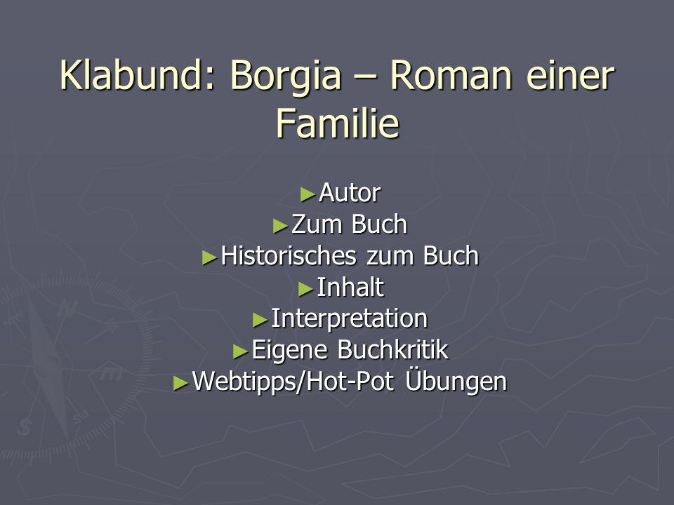 Klabund: Borgia – Roman einer Familie Autor Autor Zum Buch Zum Buch Historisches zum Buch Historisches zum Buch Inhalt Inhalt Interpretation Interpret