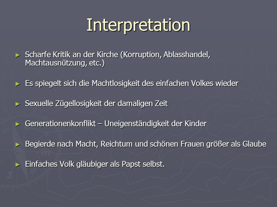 Interpretation Scharfe Kritik an der Kirche (Korruption, Ablasshandel, Machtausnützung, etc.) Scharfe Kritik an der Kirche (Korruption, Ablasshandel,