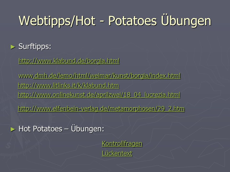 Webtipps/Hot - Potatoes Übungen Surftipps: Surftipps: http://www.klabund.de/borgia.html www.dmh.de/lemo/html/weimar/kunst/borgia/index.html.dmh.de/lem