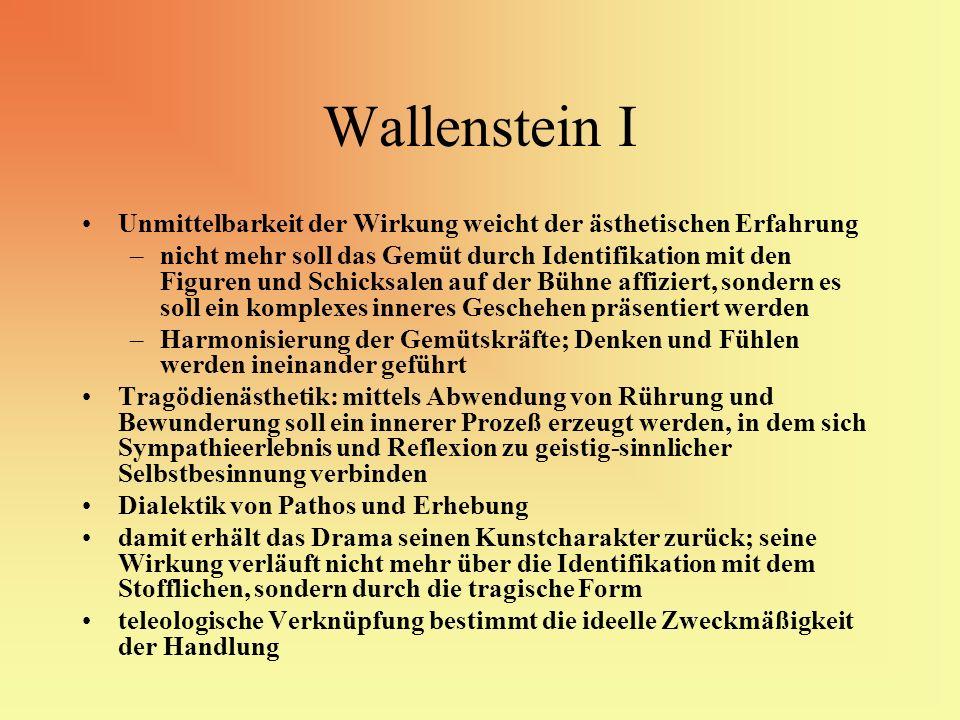 Wallenstein I Unmittelbarkeit der Wirkung weicht der ästhetischen Erfahrung –nicht mehr soll das Gemüt durch Identifikation mit den Figuren und Schick
