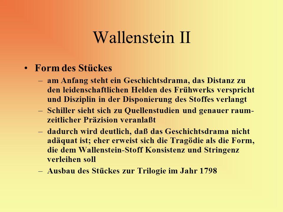 Wallenstein II Form des Stückes –am Anfang steht ein Geschichtsdrama, das Distanz zu den leidenschaftlichen Helden des Frühwerks verspricht und Diszip