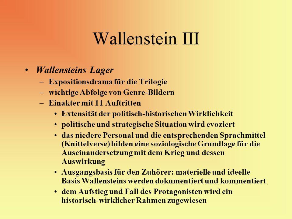Wallenstein III Wallensteins Lager –Expositionsdrama für die Trilogie –wichtige Abfolge von Genre-Bildern –Einakter mit 11 Auftritten Extensität der p