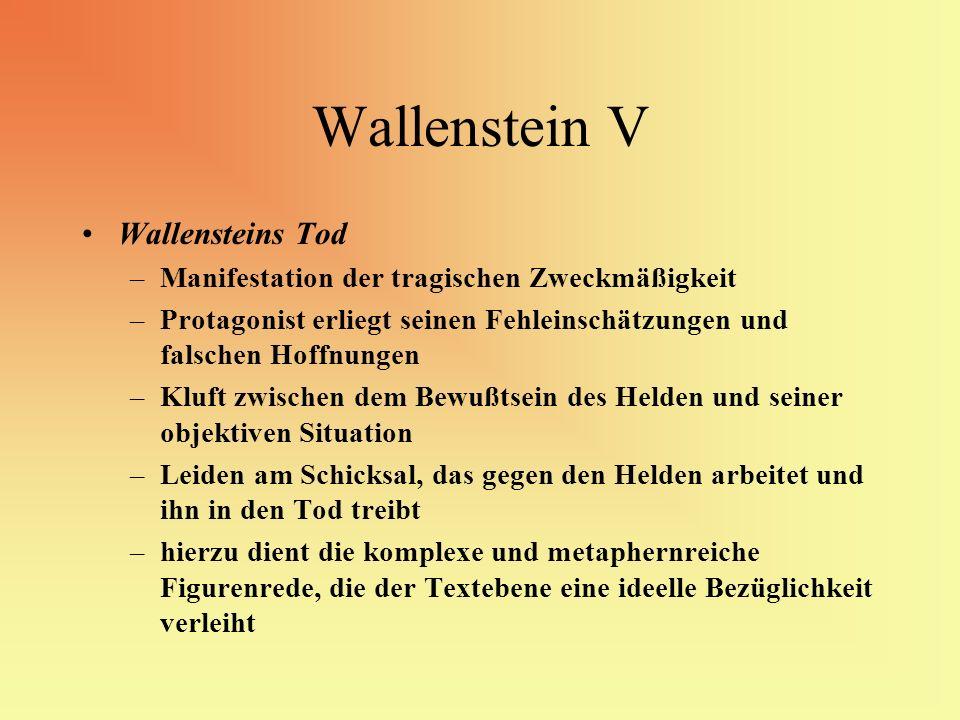 Wallenstein V Wallensteins Tod –Manifestation der tragischen Zweckmäßigkeit –Protagonist erliegt seinen Fehleinschätzungen und falschen Hoffnungen –Kl