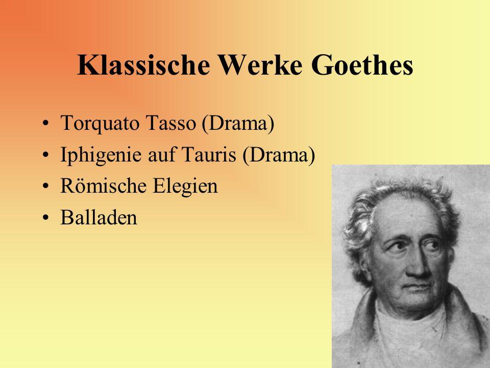 Klassische Werke Goethes Torquato Tasso (Drama) Iphigenie auf Tauris (Drama) Römische Elegien Balladen