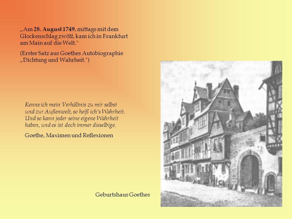 Am 28. August 1749, mittags mit dem Glockenschlag zwölf, kam ich in Frankfurt am Main auf die Welt.