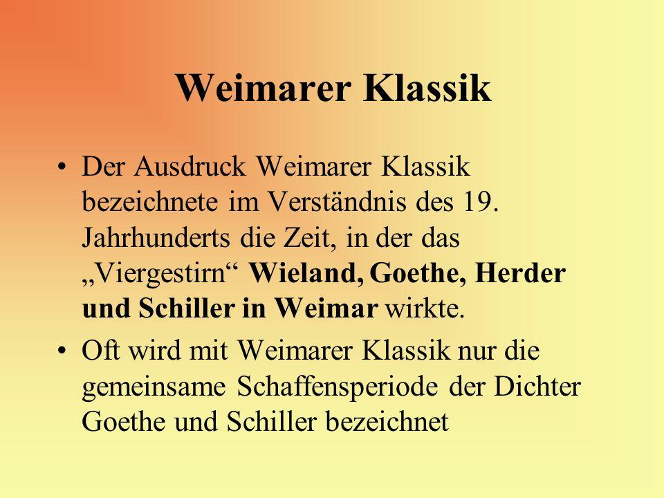 Weimarer Klassik Der Ausdruck Weimarer Klassik bezeichnete im Verständnis des 19. Jahrhunderts die Zeit, in der das Viergestirn Wieland, Goethe, Herde