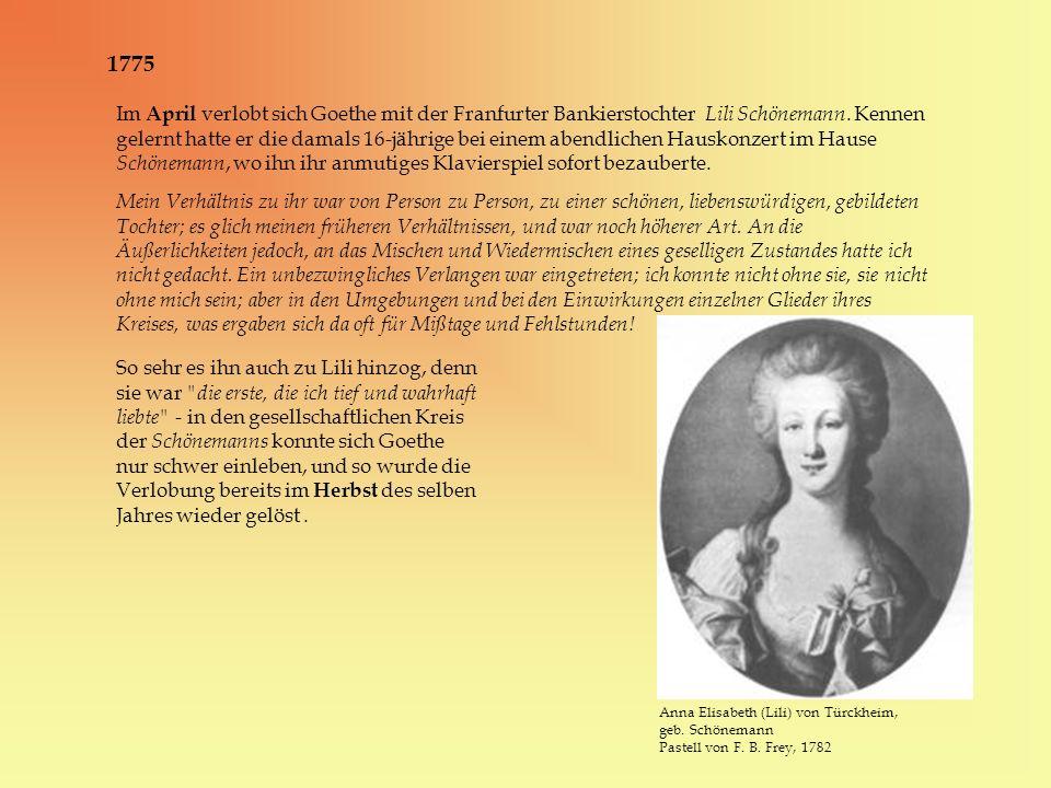 1775 Anna Elisabeth (Lili) von Türckheim, geb. Schönemann Pastell von F. B. Frey, 1782 Im April verlobt sich Goethe mit der Franfurter Bankierstochter