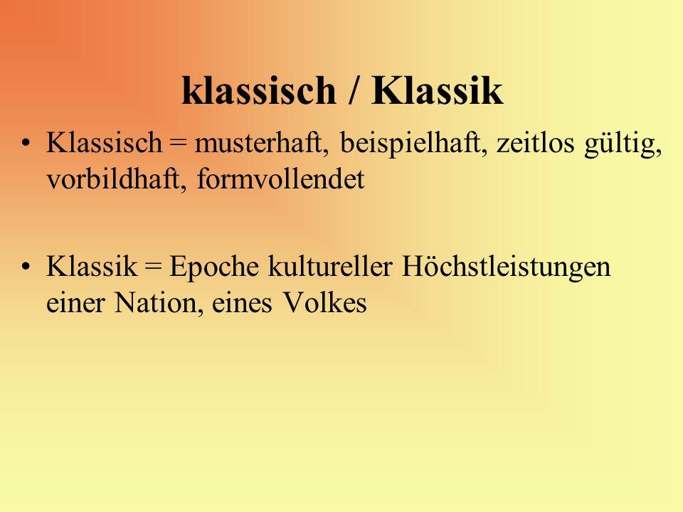 klassisch / Klassik Klassisch = musterhaft, beispielhaft, zeitlos gültig, vorbildhaft, formvollendet Klassik = Epoche kultureller Höchstleistungen ein