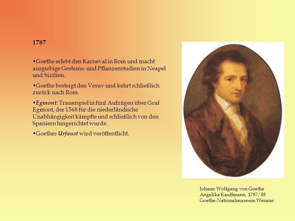 1787 Goethe erlebt den Karneval in Rom und macht ausgiebige Gesteins- und Pflanzenstudien in Neapel und Sizilien. Goethe besteigt den Vesuv und kehrt