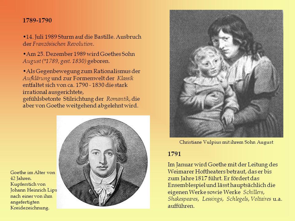 1789-1790 14. Juli 1989 Sturm auf die Bastille. Ausbruch der Französischen Revolution. Am 25. Dezember 1989 wird Goethes Sohn August (*1789, gest. 183
