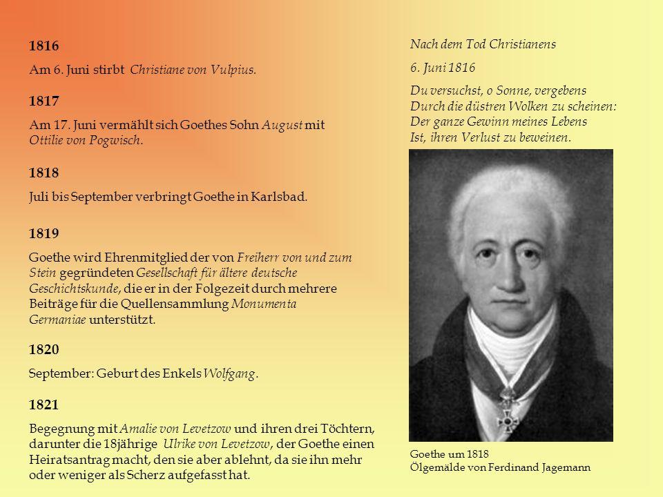 1816 Am 6. Juni stirbt Christiane von Vulpius. Nach dem Tod Christianens 6. Juni 1816 Du versuchst, o Sonne, vergebens Durch die düstren Wolken zu sch
