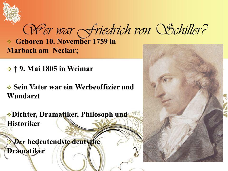 Wer war Friedrich von Schiller? Geboren 10. November 1759 in Marbach am Neckar; 9. Mai 1805 in Weimar Sein Vater war ein Werbeoffizier und Wundarzt Di