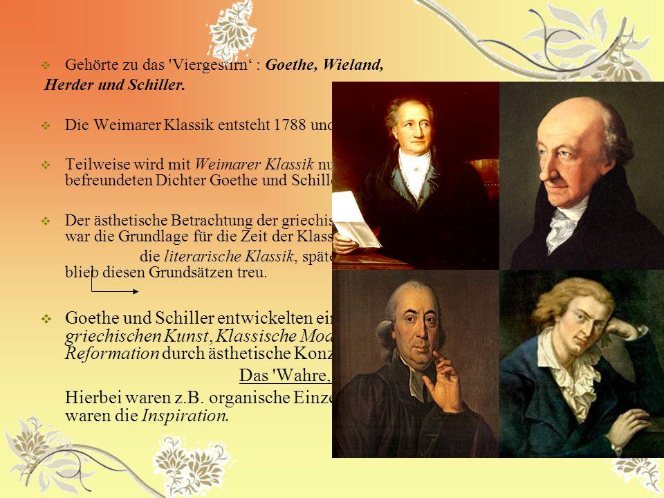 Gehörte zu das 'Viergestirn : Goethe, Wieland, Herder und Schiller. Die Weimarer Klassik entsteht 1788 und dauerte bis zu Schillers Tod (1805). Teilwe