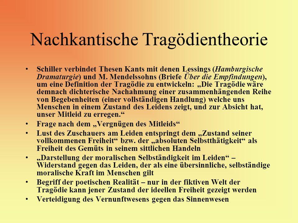 Nachkantische Tragödientheorie Schiller verbindet Thesen Kants mit denen Lessings (Hamburgische Dramaturgie) und M. Mendelssohns (Briefe Über die Empf