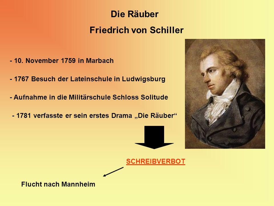 Die Räuber - 10. November 1759 in Marbach - 1767 Besuch der Lateinschule in Ludwigsburg Friedrich von Schiller - Aufnahme in die Militärschule Schloss
