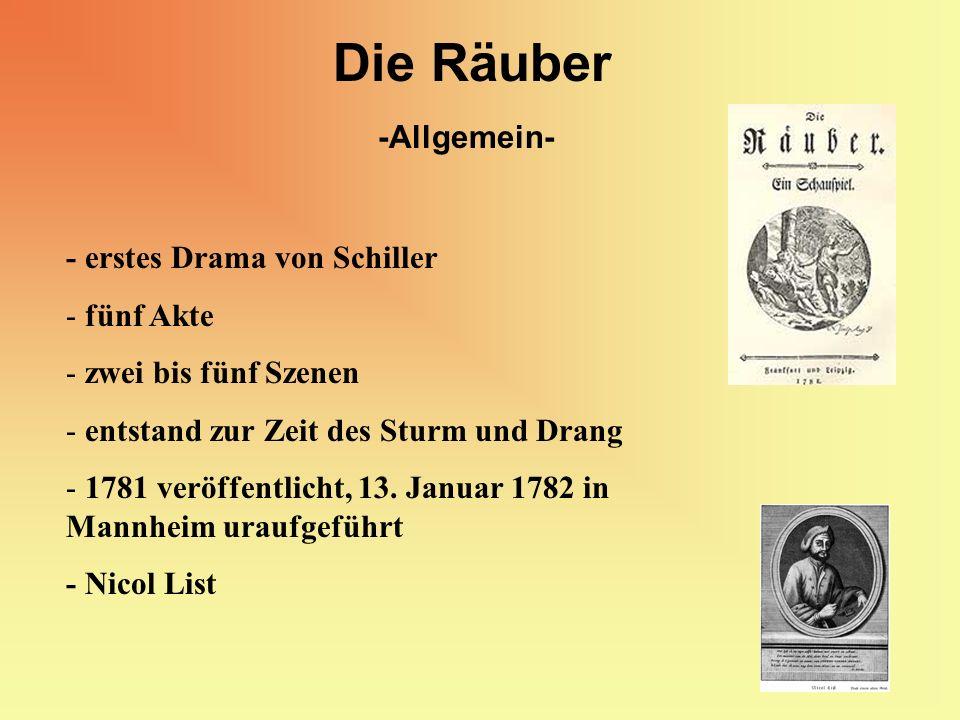 Die Räuber -Allgemein- - erstes Drama von Schiller - fünf Akte - zwei bis fünf Szenen - entstand zur Zeit des Sturm und Drang - 1781 veröffentlicht, 1